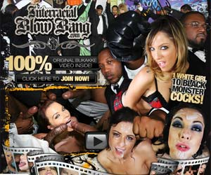 Interracial Blow Bang - extreme interracial gangbangs and bukkake! 1 white girl - 10 black monster cocks!